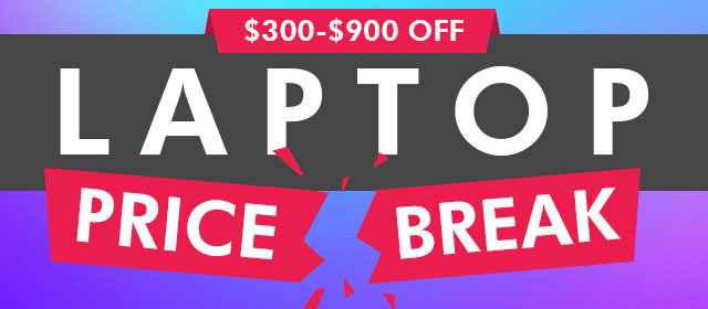 Laptop Price Break! Up to $900 Off